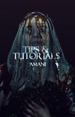 Tips and Tutorials by its-amani-kin
