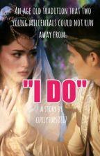 I DO by curlytops0817