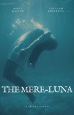 The Mere-luna✔(Featured) by Momma-luna