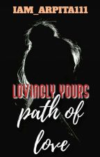 Lovingly Yours - The Path Of Love ✔️ by iam_arpita111