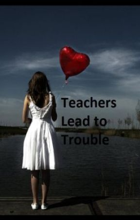 Teachers Lead to Trouble by luvsoftball10