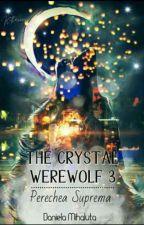 The Cristal Werewolf 3: Perechea Suprema by DanielaMihaluta