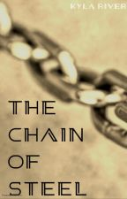 The Chain of Steel by Haunted_Not_Broken