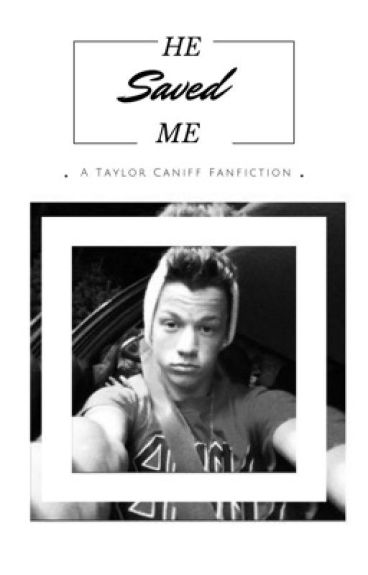 He Fixed Me (Taylor Caniff Fan Fiction)