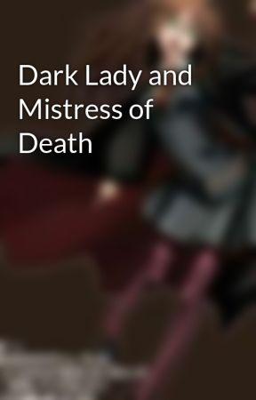 Dark Lady and Mistress of Death by HinagikuZeelmart