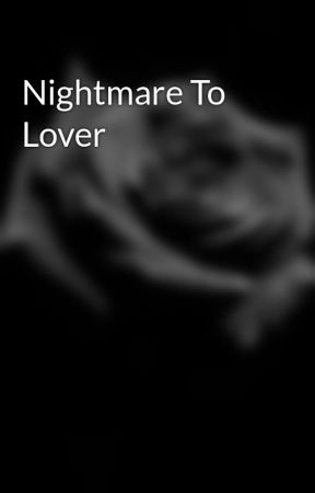 Nightmare To Lover by BestCookieEver