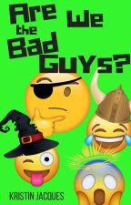 Are We the Bad Guys? by krazydiamond