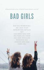 BAD GIRLS : KEBAHAGIAAN ATAU PENDERITAAN by CIKDIZSS