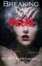 Breaking The Wall by Be_a_freaking_women