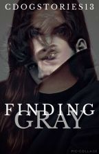 Finding Gray (Book 1 IN THE GRAY SERIES) by CdogStories13