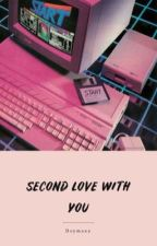 Second Love With You by deymaxx