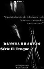| ♡ R α i ղ h α  d є  C σ p α s ♡ - Livro I | Série El Truque by Yeahgomes