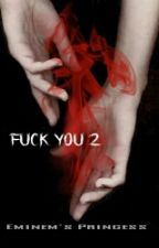 FUCK YOU! 2 | l.t. by Eminems_Princess