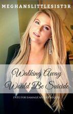 Walking Away Would be Suicide by meghanslittlesist3r