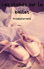 Les clichés sur le ballet. by ptiteballerinaa51