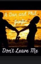 Dont leave me (a Dan and Phil fanfic) by meganisnotcool_