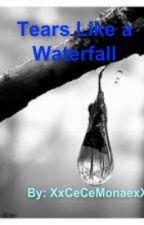 Tears Like A Waterfall by SincerelyCeCeMonae
