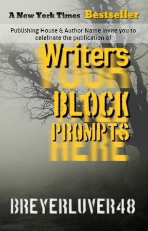 Writer's Block Prompts by breyerluver48