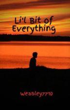 Li'l Bit of Everything by Weasley7710