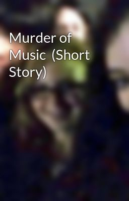 Murder of Music  (Short Story)