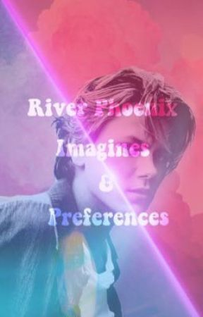 River Phoenix Imagines and Preferences  by WilmarieMaldonado