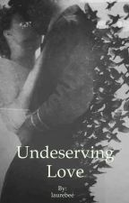 Undeserving love by laurebee
