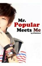 Mr. Popular Meets Me by KPAddicted