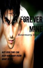 Forever Mine by RosemaryBlue