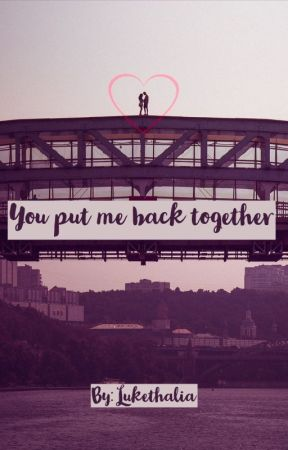 You Put Me Back Together by Lukethalia