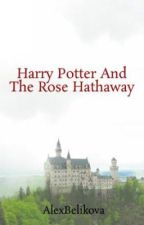 Harry Potter And The Rose Hathaway by AlexBelikova