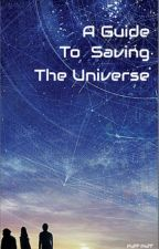 A Guide to Saving the Universe by PuffPoff