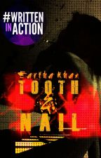 Tooth & Nail || Coming This Fall by EarthaKhan