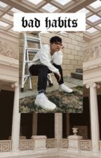 bad habits - brandon arreaga by ttiiffany