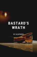 Bastard's Wrath (Completed) by SleaphRow