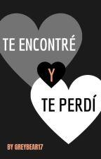 Te Encontré y Te Perdí by GreyBear17