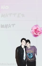 No matter what (Phan) by MintyTeaMint
