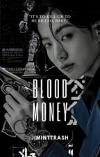 Blood money || jk✔️ by Jiminttrash