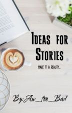 Ideas for Stories by Aw_too_Bad