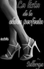 LA LISTA DE LA CHICA PERFECTA by idbrga