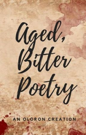 An Aged, Bitter Collection of Poetry & Prose by DarkRevelryQueen