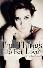 The Things I Do For Love by WhatSheSays