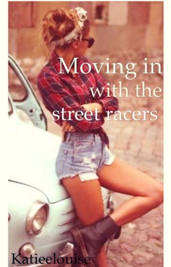 Moving in with the street racers.