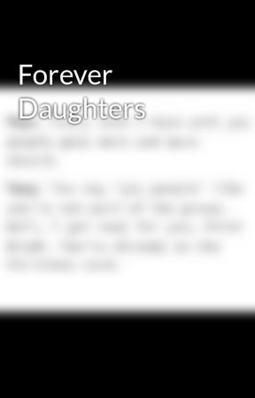 Forever Daughters by irinethelord