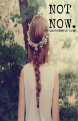 Not Now●AustinMahone by CammieMahone