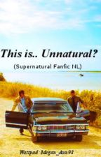 This is.. Unnatural? (Supernatural Fanfic NL) by CaptainWinchester67