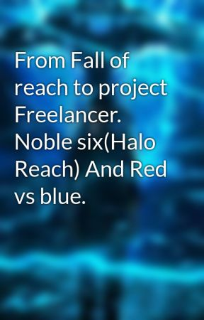 From Fall of reach to project Freelancer  Noble six(Halo Reach) And