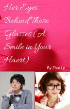 Her Eyes Behind Those Glasses (A Smile In Your Heart) by zhiannely08