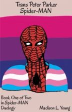 Spider-MAN (A Trans Peter Parker Story AU with Avengers)  by YourMateMad
