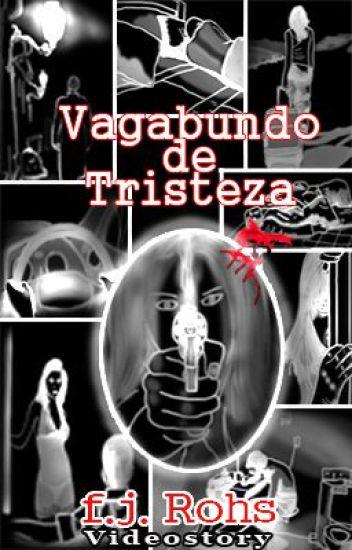 Vagabundo de Tristeza - Videstory