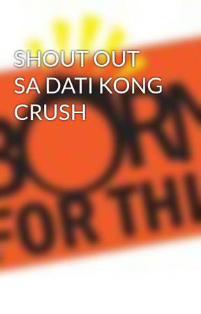 SHOUT OUT SA DATI KONG CRUSH by JimParanal